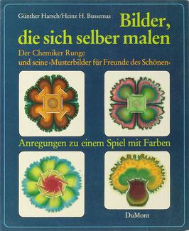 """Harsch, Günther und H. Bussemas, Heinz - Bilder, die sich selber malen - Der Chemiker Runge und seine """"Musterbilder für Freunde des Schönen"""" - Anregungen zu einem Spiel mit Farben"""