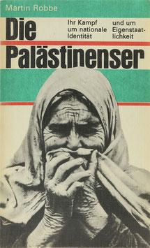 Robbe, Martin - Die Palästinenser - Ihr Kampf um nationale Identität und um Eigenstaatlichkeit