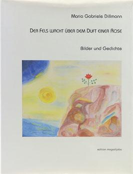 Dillmann, Maria Gabriele - Der Fels wacht über dem Duft einer Rose - Bilder und Gedichte