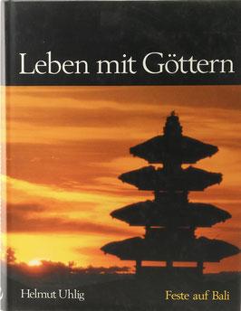 Uhlig, Helmut - Leben mit Göttern - Feste auf Bali