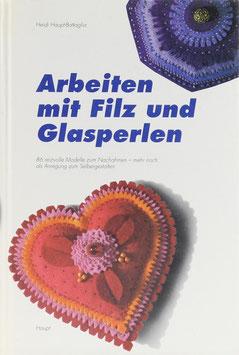 Haupt-Battaglia, Heidi - Arbeiten mit Filz und Glasperlen - 86 reizvolle Modelle zum Nachahmen - mehr noch als Anregung zum Selbergestalten