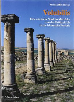 Riße, Martina (Hrsg.) - Volubilis - Eine römische Stadt in Marokko von der Frühzeit bis in die islamische Periode