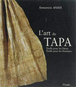 Anati, Emmanuel - L'art du Tapa - Étoffe pour les Dieux - Étoffe pour les Hommes