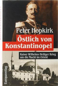 Hopkirk, Peter - Östlich von Konstantinopel - Kaiser Wilhelms Heiliger Krieg um die Macht im Orient