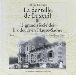 Duchêne, Fabrice - La dentelle de Luxeuil & la grand siècle des brodeurs en Haute-Saône - Tome 1
