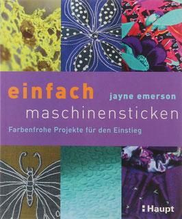 Emerson, Jayne - einfach maschinensticken - Farbenfrohe Projekte für den Einstieg