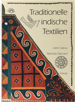 Gillow, John und Barnard, Nicholas - Traditionelle indische Textilien - Ein Führer durch die faszinierende Vielfalt indischer Textilkunst: Geschichte, Materialien, Verfahren