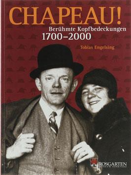 Engelsing, Tobias - Chapeau! - Berühmte Kopfbedeckungen 1700-2000