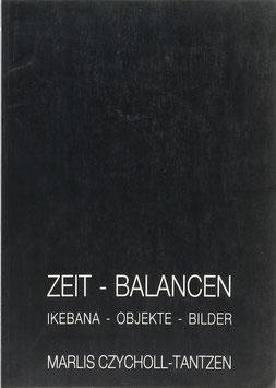 Czycholl-Tantzen, Marlis - Zeit - Balancen - Ikebana - Objekte - Bilder