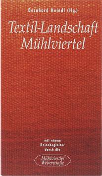 Heindl, Bernhard (Hrsg.) - Textil-Landschaft Mühlviertel mit einem Reisebegleiter durch die Mühlviertler Weberstraße