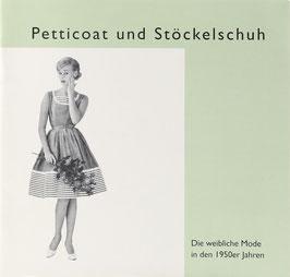 Bruhn-Güntner, Ingeborg - Petticoat und Stöckelschuh - Die weibliche Mode der 1950er Jahre