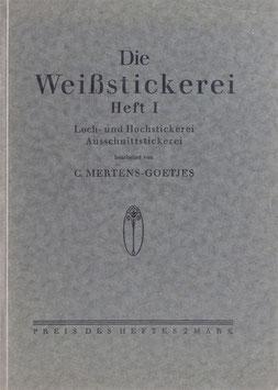 Mertens-Goetjes, C. (Bearb.) - Die Weißstickerei - Heft I. Loch- und Hochstickerei - Ausschnittstickerei