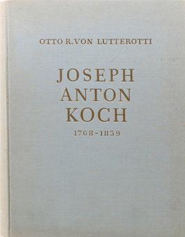 Lutterotti, Otto R. v. - Joseph Anton Koch 1768-1839 - Mit Werkverzeichnis und Briefen des Künstlers