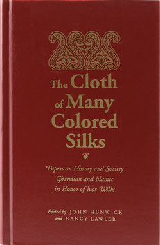 Hunwick, John und Lawler, Nancy (Hrsg.) - The Cloth of Many Colored Silks - Papers on History and Society Ghanaian and Islamic in Honor of Ivor Wilks