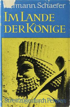 Schaefer, Hermann - Im Lande der Könige - Streifzüge durch Persien