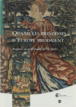 Privat-Savigny, Maria-Anne - Quand les Princesses d'Europe brodaient - Broderie au petit point, 1570-1610