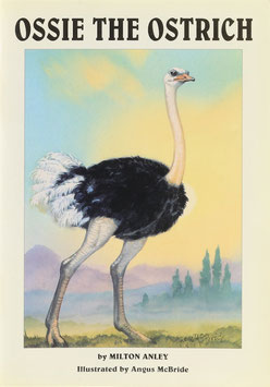 Anley, Milton - Ossie the Ostrich - The Origin of the Ostrich Industry of Oudshoorn !? - The fictional story of the discovery and capture of possibly the first ostrich in the Oudtshoorn district