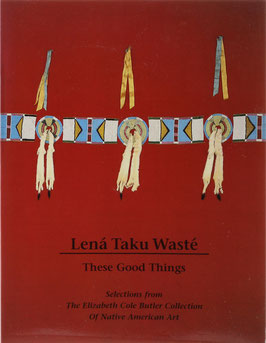 Mercer, Bill - Lená Taku Wasté. These Good Things - Selections from The Elizabeth Cole Butler Collection Of Native American Art