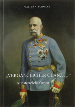 """Schwarz, Walter A. - """"Vergänglicher Glanz..."""" - Altösterreichs Orden"""