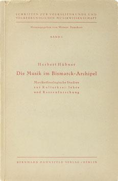 Hübner, Herbert - Die Musik im Bismarck-Archipel - Musikethnologische Studien zur Kulturkreislehre und Rassenforschung