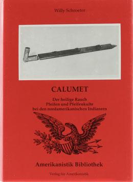 Schroeter, Willy - Calumet - Der heilige Rauch - Pfeifen und Pfeifenkulte bei den nordamerikanischen Indianern