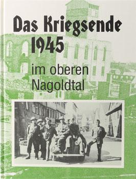 Scheurer, Hermann (Bearbeiter) - Das Kriegsende 1945 im oberen Nagoldtal - Eine Dokumentation
