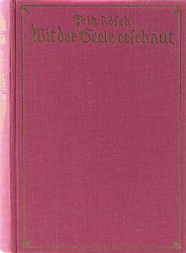 Rösch, Fritz - Mit der Seele erschaut - Briefe und Tagebuchblätter