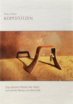 Horn, Klaus - Kopfstützen - Das älteste Möbel der Welt auf seiner Reise um die Erde