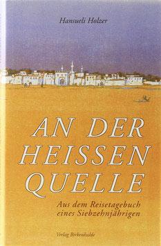 Holzer, Hansueli - An der heissen Quelle - Aus dem Reisetagebuch eines Siebzehnjährigen