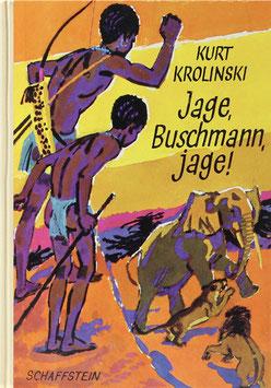 Krolinski, Kurt - Jage, Buschmann, jage! - Aus dem Leben eines jungen Jägers