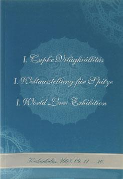 I. Csipke Világkiállitás - I. Weltausstellung für Spitze - I. World Lace Exhibition