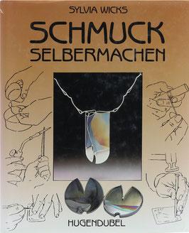 Wicks, Sylvia - Schmuck selbermachen - Materialien, Design und handwerkliche Anleitungen