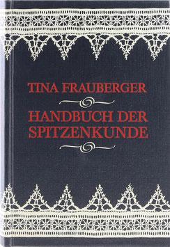 Frauberger, Tina - Handbuch der Spitzenkunde - Technisches und geschichtliches über die Näh-, Klöppel- und Maschinenspitzen - Reprint nach dem Original von 1894