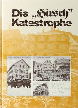 """Scheurer, Hermann (Bearbeiter) - Die """"Hirsch"""" Katastrophe in Nagold vom 5. April 1906"""