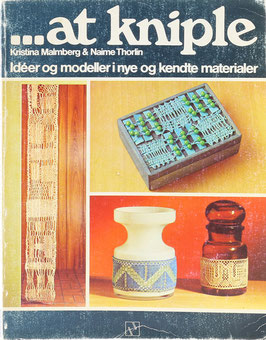 Malmberg, Kristina und Thorlin, Naime - ...at kniple - Idéer og modeller i nye og kendte materialer