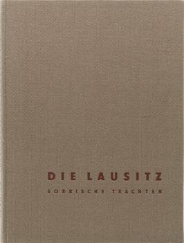 Lücking, Wolf (Fotos) und Nedo, Paul (Text) - Die Lausitz - Sorbische Trachten
