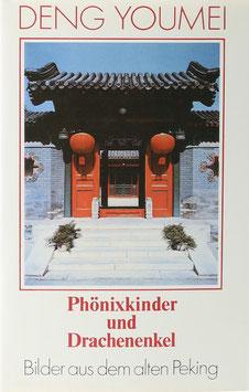 Deng Youmei - Phönixkinder und Drachenenkel - Bilder aus dem alten Peking