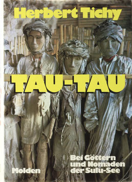 Tichy, Herbert - Tau-Tau - Bei Göttern und Nomaden der Sulu-See