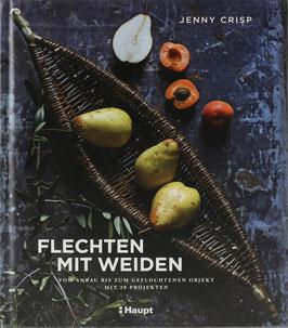 Crisp, Jenny - Flechten mit Weiden - Vom Anbau bis zum geflochtenen Objekt mit 20 Projekten