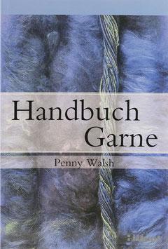 Walsh, Penny – Handbuch Garne – Geschichte, Herstellungstechniken und neue Trends