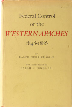Ogle, Ralph Hedrick - Federal Control of the Western Apaches 1848-1886