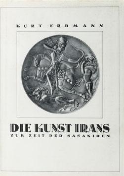 Erdmann, Kurt - Die Kunst Irans zur Zeit der Sasaniden