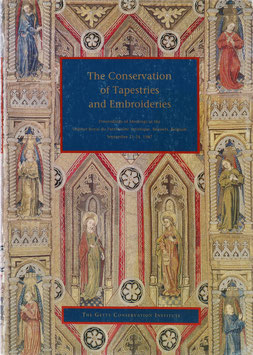 The Conservation of Tapestries and Embroideries - Proceedings of Meetings at the Institut Royal du Patrimoine Artistique Brussels, Belgium September 21-24, 1987