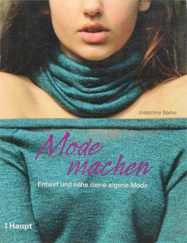 arbe, Josephine - Mode machen - Entwirf und nähe deine eigene Mode