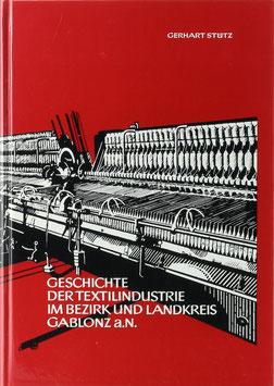 Stütz, Gerhard - Geschichte der Textilindustrie im Bezirk und Landkreis Gablonz a. N.