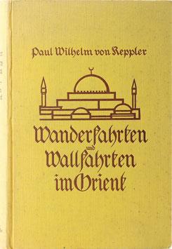 Keppler, Paul W. von - Wanderfahrten und Wallfahrten im Orient