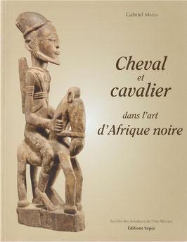 Massa, Gabriel - Cheval et cavalier dans l'art d'Afrique noire