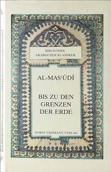 """Al-Mas'ûdî - Bis zu den Grenzen der Erde - Auszüge aus dem """"Buch der Goldwäschen"""""""