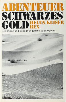 Keiser, Helen - Abenteuer Schwarzes Gold - Erlebnisse und Begegnungen in Saudi Arabien