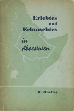 Mueller, W. - Erlebtes und Erlauschtes in Abessinien